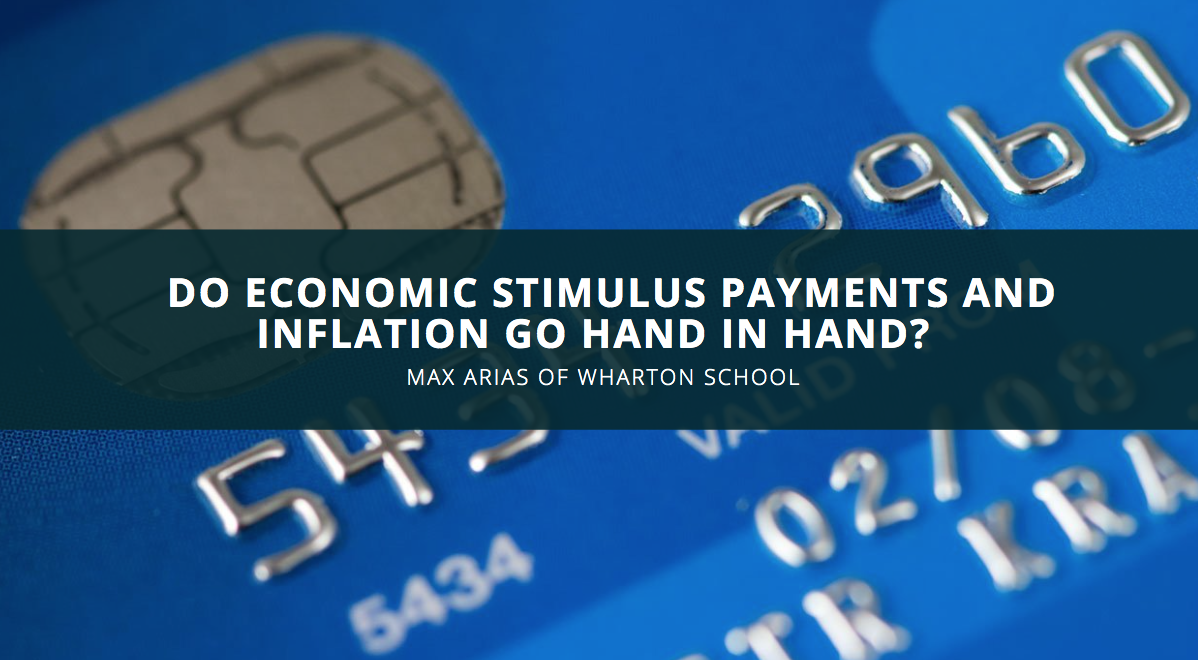 Do Economic Stimulus Payments And Inflation Go Hand In Hand? Finance Phenom Max Arias of Wharton School Says No