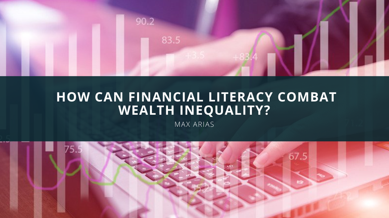 Max Arias How Can Financial Literacy Combat Wealth Inequality?